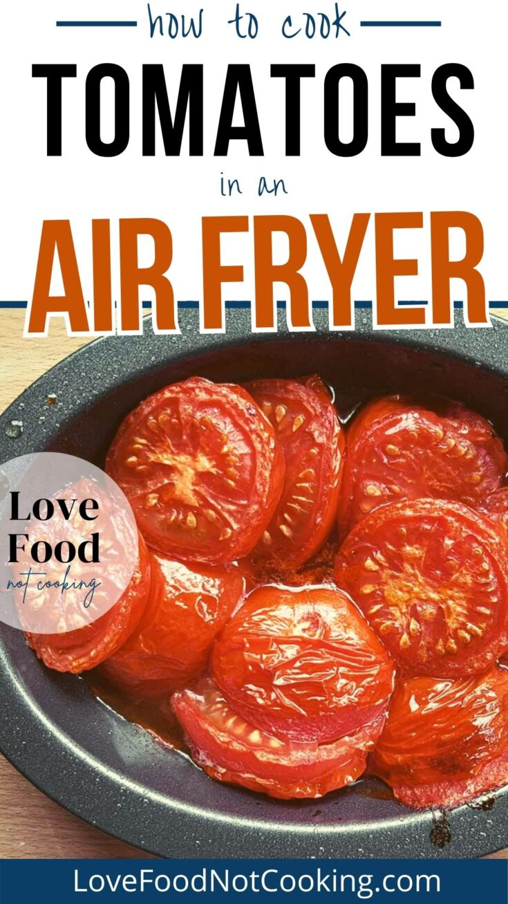 Text: How to cook tomatoes in an air fryer. Image: roasted tomatoes in a small pan.
