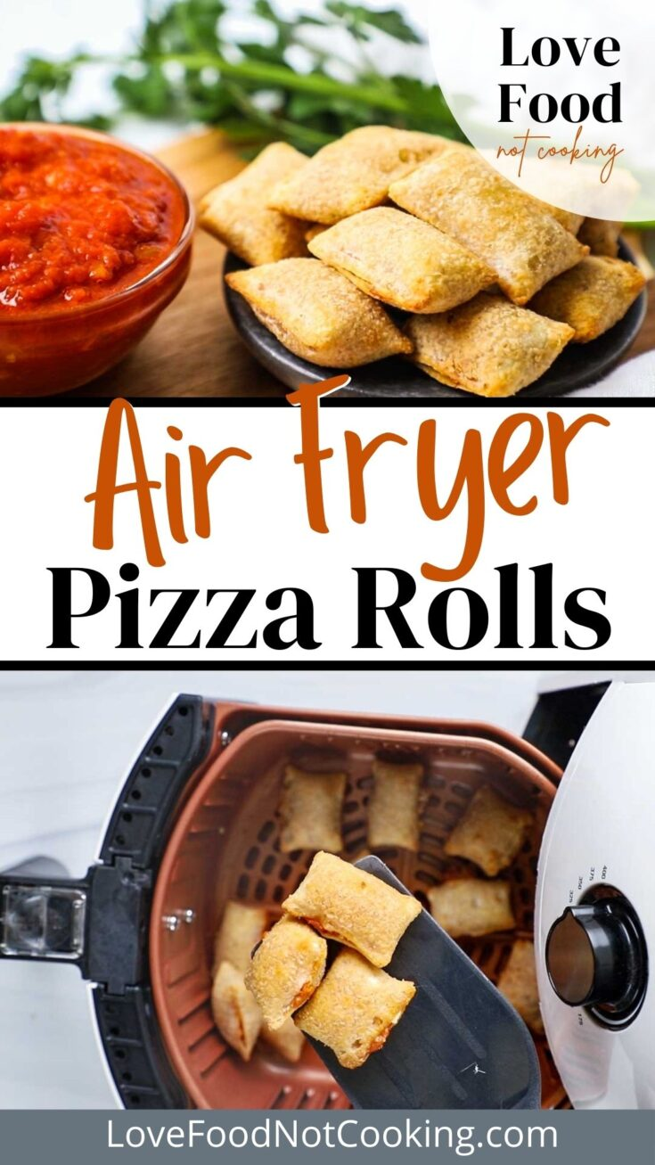 Pinterest image: photos of pizza rolls in air fryer, text: Air Fryer Pizza Rolls LoveFoodNotCooking.com.