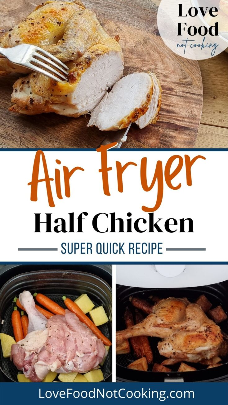 Pinterest image: photos of half chicken in air fryer. Text: Air fryer half chicken super quick recipe LoveFoodNotCooking.com.